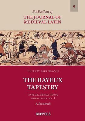 The Bayeux Tapestry. Bayeux, Mediatheque Municipale: Ms. 1: A Sourcebook Shirley Ann Brown
