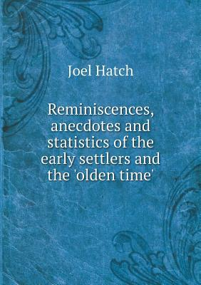 Reminiscences, anecdotes, and statistics of the early settlers and the olden time in the town of Sherburne, Chenango County, N.Y.  by  Joel Hatch