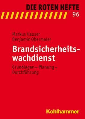 Brandsicherheitswachdienst: Grundlagen - Planung - Durchfuhrung  by  Markus Hauser