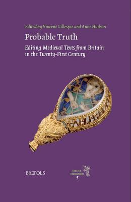 Probable Truth: Editing Medieval Texts from Britain in the Twenty-First Century  by  Vincent Gillespie