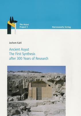 Ancient Asyut: The First Synthesis After 300 Years of Research Jochem Kahl