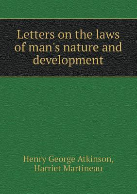 Letters on the Laws of Mans Nature and Development  by  Henry George Atkinson
