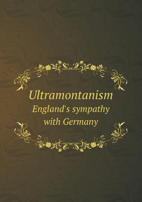 Ultramontanism Englands Sympathy with Germany  by  George Roy Badenoch