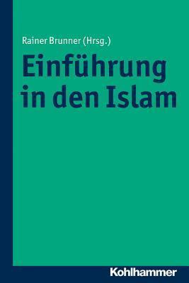 Einfuhrung in Den Islam  by  Rainer Brunner