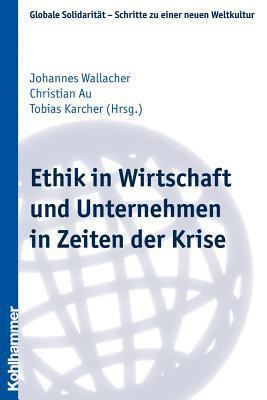 Ethik in Wirtschaft Und Unternehmen in Zeiten Der Krise Christian Au