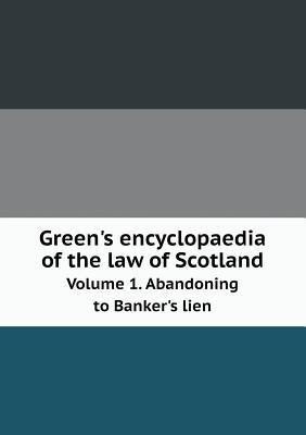 Greens Encyclopaedia of the Law of Scotland Volume 1. Abandoning to Bankers Lien  by  John Chisholm