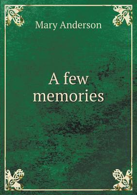 A Few Memories  by  Mary Anderson
