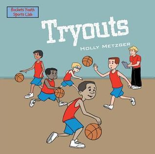 Tryouts  by  Holly Metzger