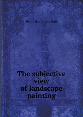 The Subjective View of Landscape Painting  by  Edward Black Greenshields