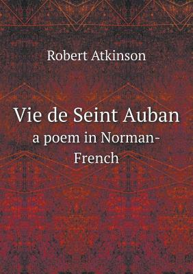 Vie de Seint Auban a Poem in Norman-French  by  Robert Atkinson