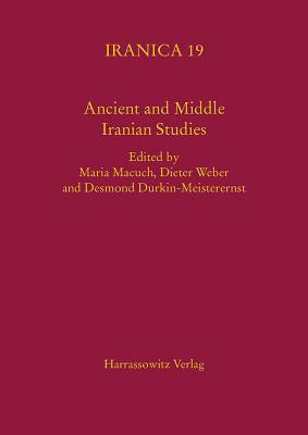 Ancient and Middle Iranian Studies: Proceedings of the 6th European Conference of Iranian Studies, Held in Vienna, 18-22 September 2007  by  Desmond Durkin-Meisterernst