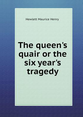 The Queens Quair or the Six Years Tragedy Maurice Hewlett