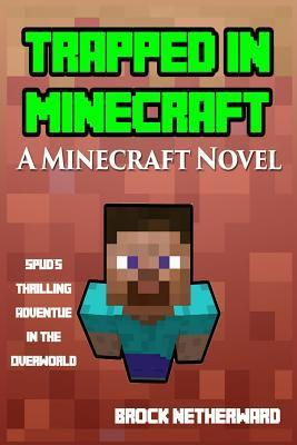 Trapped in Minecraft: A Minecraft Novel  by  Brock Netherward