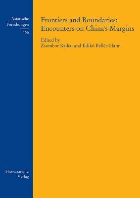 Frontiers and Boundaries: Encounters on Chinas Margins  by  Beller-Hann Ildiko