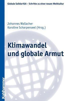 Klimawandel Und Globale Armut  by  Karoline Scharpenseel