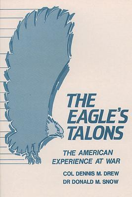 The Eagles Talons - The American Experience at War Dennis M. Drew