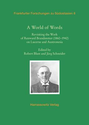 A World of Words: Revisiting the Work of Renward Brandstetter (1860-1942) on Lucerne and Austronesia Robert Blust