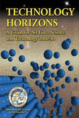 Technology Horizons - A Vision for Air Force Science and Technology 2010-30 U S Air Force Chief Scientist