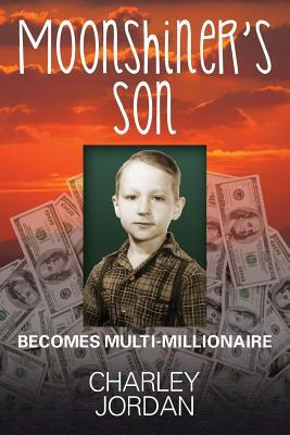 Moonshiners Son: Becomes Multi-Millionaire Charley Jordan