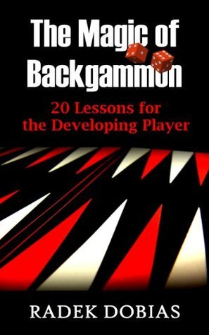 The Magic of Backgammon: 20 Lessons for the Developing Player  by  Radek Dobias