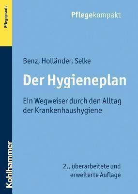 Der Hygieneplan: Ein Wegweiser Durch Den Alltag Der Krankenhaushygiene  by  Rita Benz