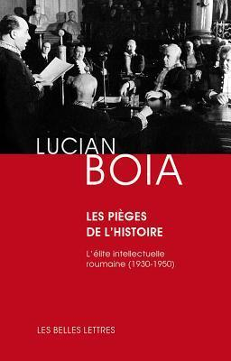 Les Pieges de LHistoire: LElite Intellectuelle Roumaine (1930-1950)  by  Lucian Boia