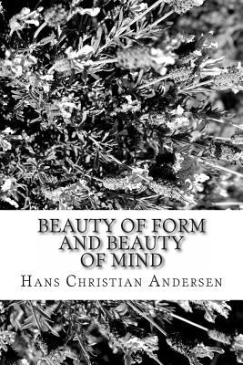 Beauty of Form and Beauty of Mind Hans Christian Andersen