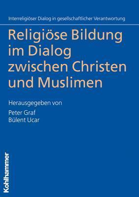 Religiose Bildung Im Dialog Zwischen Christen Und Muslimen Peter Graf