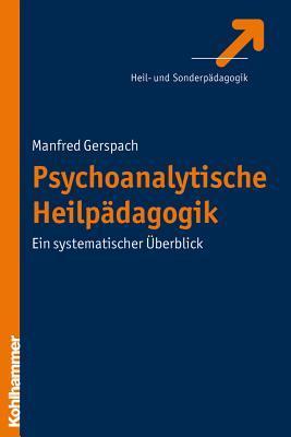 Psychoanalytische Heilpadagogik: Ein Systematischer Uberblick  by  Manfred Gerspach