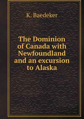 The Dominion of Canada with Newfoundland and an Excursion to Alaska K Baedeker
