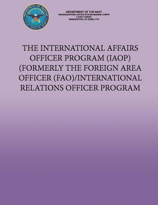The International Affairs Officer Program (Iaop) Formerly the Foreign Area Officer (Fao)/ International Relations Officer Program U.S. Department of the Army