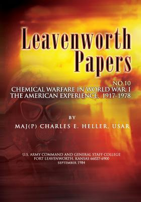 Leavenworth Papers, Chmical Warfare in World War I: The American Experience, 1917-1918  by  Charles E. Heller