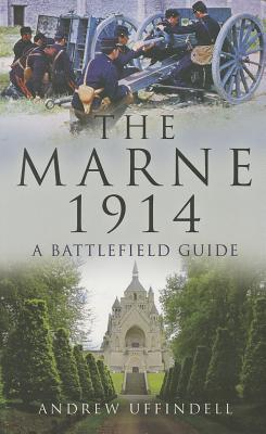 The Marne 1914: A Battlefield Guide Andrew Uffindell