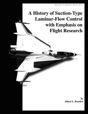 A History of Suction-Type Laminar - Flow Control with Emphasis on Flight Research  by  Albert L. Braslow