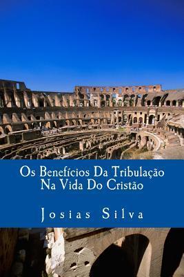 OS Beneficios Da Tribulacao Na Vida Do Cristao Josias Silva