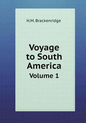 Voyage to South America Volume 1 H M Brackenridge