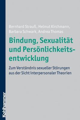 Bindung, Sexualitat Und Personlichkeitsentwicklung: Zum Verstandnis Sexueller Storungen Aus Der Sicht Interpersonaler Theorien Helmut Kirchmann