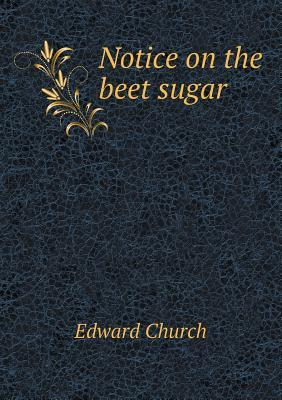 Notice on the Beet Sugar  by  Edward Church