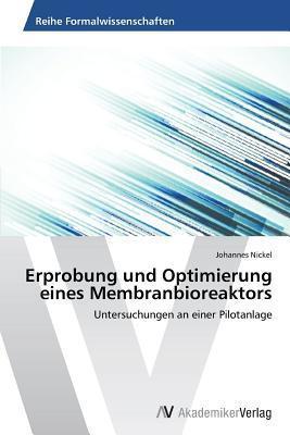 Erprobung Und Optimierung Eines Membranbioreaktors  by  Nickel Johannes