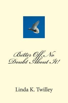 Better Off, No Doubt about It!  by  Linda K Twilley