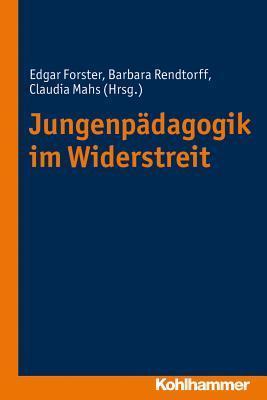 Jungenpadagogik Im Widerstreit  by  Edgar Forster