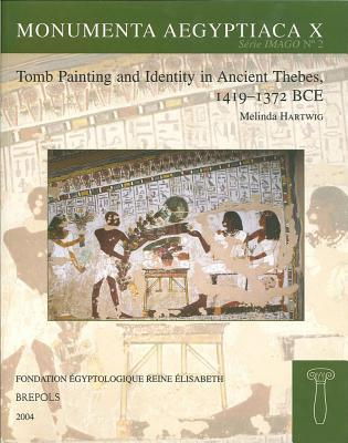 Tomb Painting And Identity in Thebes, 1419-1372 Bce (Monumenta Aegyptica) Melinda Hartwig