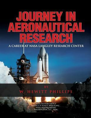 Journey in Aeronautical Research: A Career at NASA Langley Research Center W Hewitt Phillips