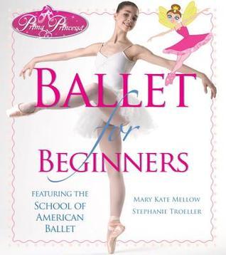 Prima Princessas Ballet for Beginners Mary Kate Mellow