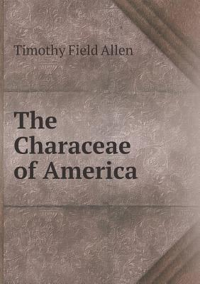 The Characeae of America Timothy Field Allen