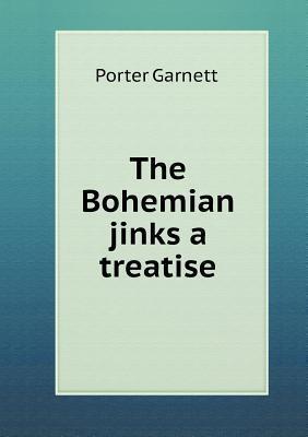 The Bohemian Jinks a Treatise Porter Garnett