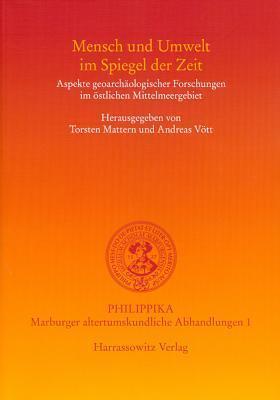 Mensch Und Umwelt Im Spiegel Der Zeit: Aspekte Geoarchaologischer Forschungen Im Ostlichen Mittelmeer  by  Torsten Mattern