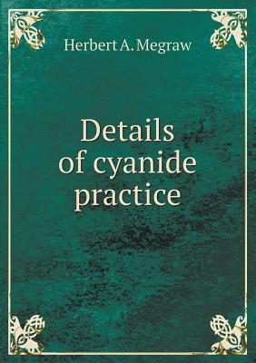 Details of Cyanide Practice Herbert A Megraw