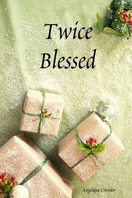 Twice Blessed  by  Angelique Crowder