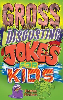 Gross and Disgusting Jokes for Kids  by  James A Einstein